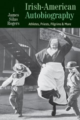 Irish-American Autobiography: Athletes, Priests, Pilgrims, and More