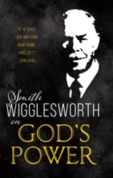 Smith Wigglesworth on God's Power