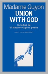Union with God: Including 22 of Madame Guyon's Poems