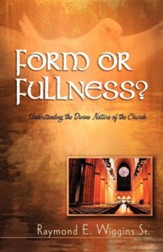 Form or Fullness?: Understanding the Divine Nature of the Church