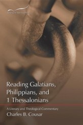 Reading Galatians, Phipippians, and 1 Tessalonians: A Literary and Theological Commentary