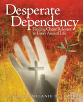 Desperate Dependency, Finding Christ Relevant in Every Area of Life