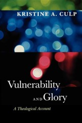 Vulnerability and Glory: A Theological Account