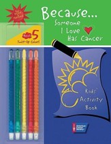 Because Someone I Love Has Cancer: Kids' Activity Book [With 5 Twist-Up Color Crayons]