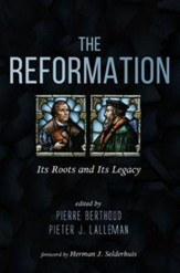 The Reformation: Its Roots and Its Legacy