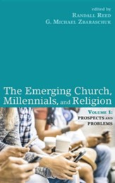 The Emerging Church, Millennials, and Religion: Volume 1