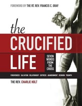 The Crucified Life: Seven Words from the Cross, Large Print Edition