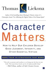 Character Matters: How to Help Our Children Develop Good Judgment, Integrity, and Other Essential VirtuesOriginal Edition