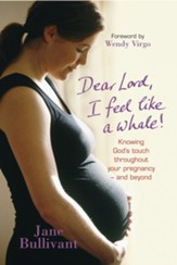 Dear Lord, I Feel Like a Whale: Pregnancy: The Ride of Your Life!