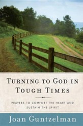 Turning to God in Tough Times: Prayers to Comfort the heart and Sustain the Spirit