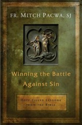 Winning the Battle Against Sin: Hope-Filled Lessons from the Bible