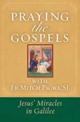 Praying the Gospels with Fr. Mitch Pacwa: Jesus' Miracles in Galilee