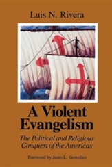 A Violent Evangelism: The Political and Religious Conquest of the Americas