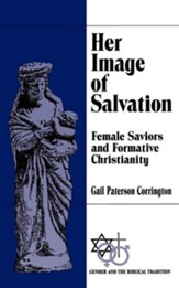 Her Image of Salvation: Female Saviors and Formative Christianity