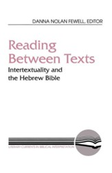 Reading Between Texts: Intertextuality and the Hebrew Bible
