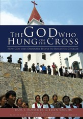 The God Who Hung on the Cross: How God Uses Ordinary People to Build His Church - unabridged audiobook on MP3-CD