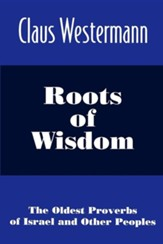 Roots of Wisdom: The Oldest Proverbs of Israel and Other Peoples