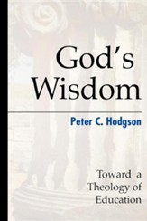 God's Wisdom: Toward a Theology of Education
