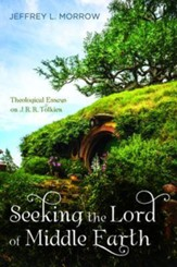 Seeking the Lord of Middle Earth: Theological Essays on J. R. R. Tolkien
