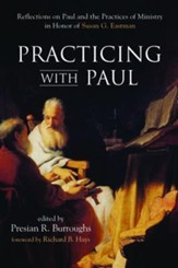 Practicing with Paul: Reflections on Paul and the Practices of Ministry in Honor of Susan G. Eastman