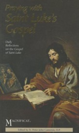 Praying with Saint Luke's Gospel: Daily Reflections on the Gospel of Saint Luke