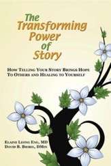 The Transforming Power of Story: How Telling Your Story Brings Hope to Others and Healing to Yourself