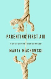 Parenting First Aid: Hope for the Discouraged