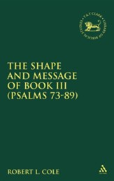 The Shape and Message of Book III (Psalms 73-89)