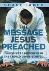 The Message Jesus Preached: Things Were Different in the Church Jesus Started