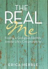 The Real Me: Finding a God-Given Identity Amidst Life's Circumstances