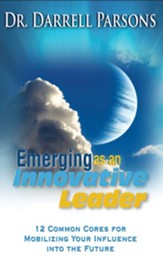 Emerging As An Innovative Christian Leader: 12 Common Cores For Mobilizing Your Influence Into The Future