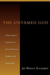 The Untamed God: A Philosophical Exploration of Divine Perfection, Simplicity and Immutability