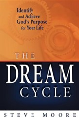The Dream Cycle: Identify and Achieve God's Purpose for Your Life