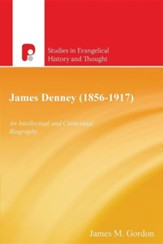 James Denney ( 1856-1917): An Intellectual and Contextual Biography