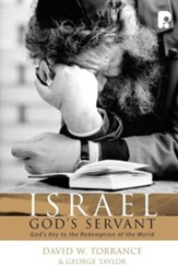Israel God's Servant: God's Key To The Redemption of The World