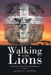 Walking with Lions: A True Story of Fear, Faith and Fulfillment