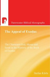 The Appeal of Exodus: The Characters God, Moses and Israel in the Rhetoric of the Book of Exodus