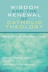 Wisdom and the Renewal of Catholic Theology: Essays in Honor of Matthew L. Lamb
