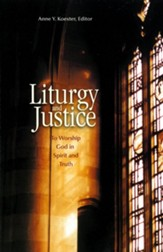 Liturgy and Justice: To Worship God in Spirit and Truth