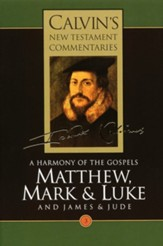 Matthew, Mark, and Luke, Volume 3 and James and Jude, Calvin's New Testament Commentaries
