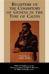 Registers of the Consistory of Geneva in the Time   of Calvin, Volume 1, 1542-1544
