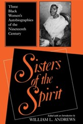 Sisters of the Spirit: Three Black Womens Autobiographies of the Nineteenth Century