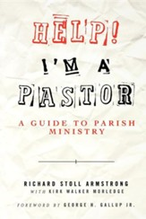 Help! I'm a Pastor: A Guide to Parish Ministry