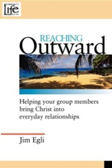 Reaching Outward: Helping Your Group Members Bring Christ Into Everyday Relationships