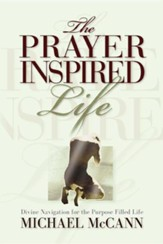 The Prayer Inspired Life: Divine Navigation for the Purpose Filled Life