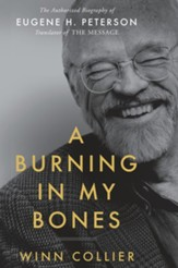 A Burning in My Bones: The Authorized Biography of Eugene Peterson, Translator of The Message