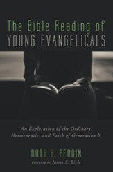 The Bible Reading of Young Evangelicals: An Exploration of the Ordinary Hermeneutics and Faith of Generation Y