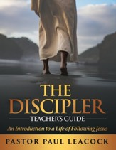 The Discipler Teacher's Guide: An Introduction to a Life of Following Jesus