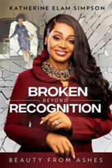 Broken Beyond Recognition: Beauty from Ashes