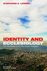 Identity and Ecclesiology: Their Relationship among Select African Theologians